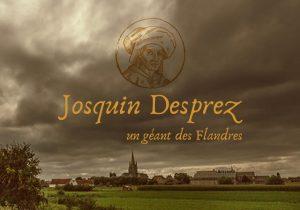 Un Géant des Flandres: Josquin DESPREZ